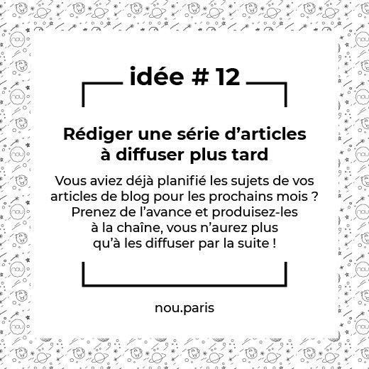 Idée #12 Rédiger une série d'articles à diffuser plus tard